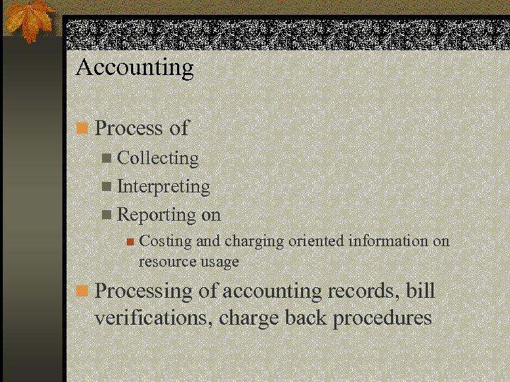 Accounting n Process of n Collecting n Interpreting n Reporting on n Costing and