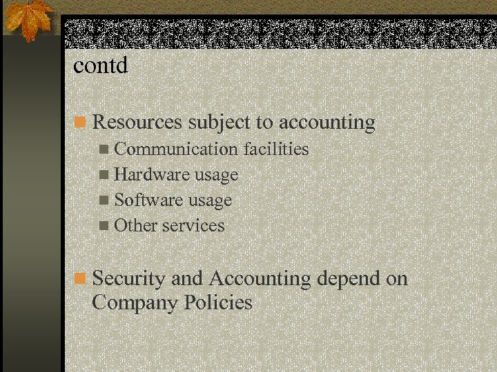 contd n Resources subject to accounting n Communication facilities n Hardware usage n Software