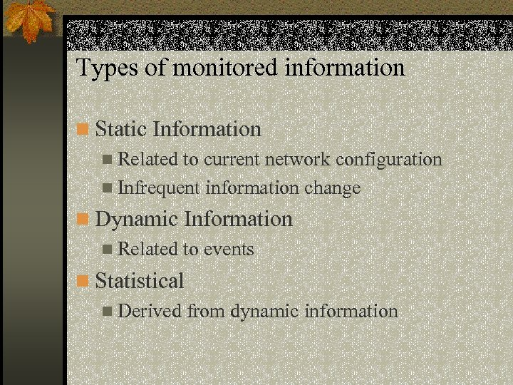 Types of monitored information n Static Information n Related to current network configuration n