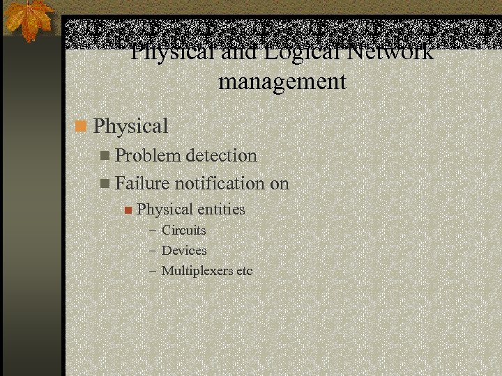 Physical and Logical Network management n Physical n Problem detection n Failure notification on
