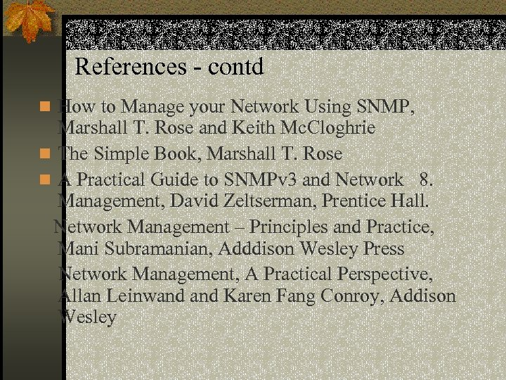 References - contd n How to Manage your Network Using SNMP, Marshall T. Rose