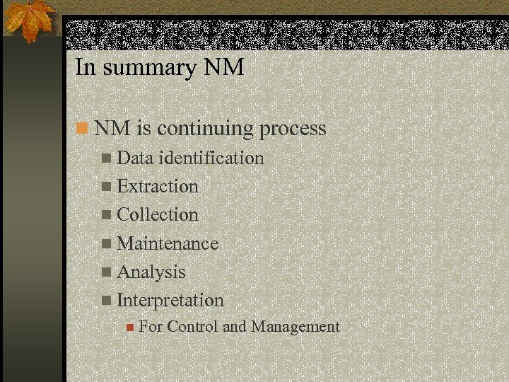 In summary NM n NM is continuing process n Data identification n Extraction n