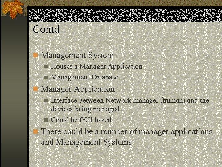 Contd. . n Management System n Houses a Manager Application n Management Database n