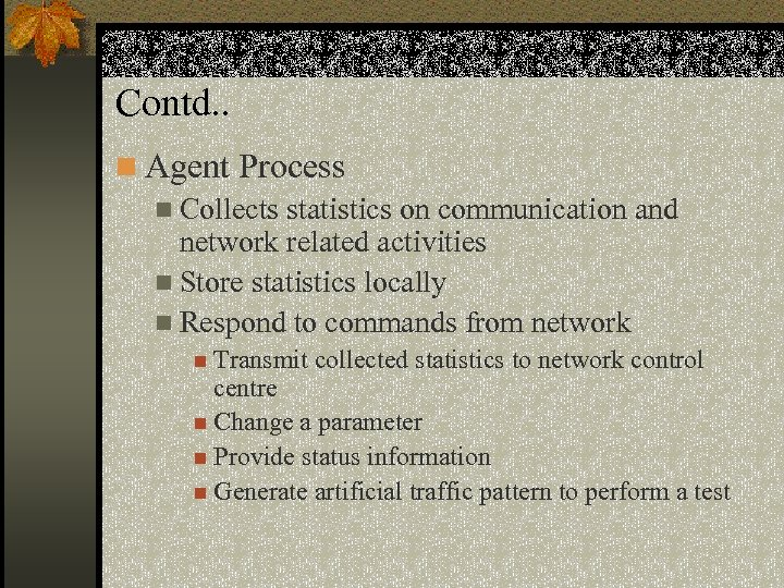 Contd. . n Agent Process n Collects statistics on communication and network related activities