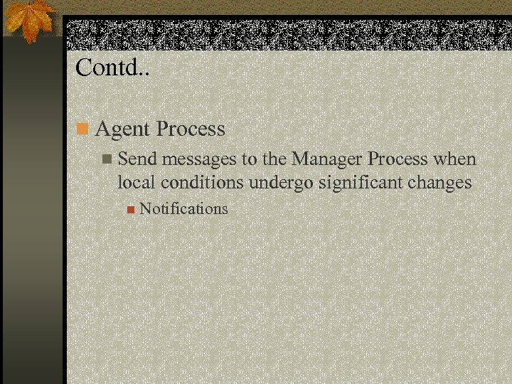 Contd. . n Agent Process n Send messages to the Manager Process when local
