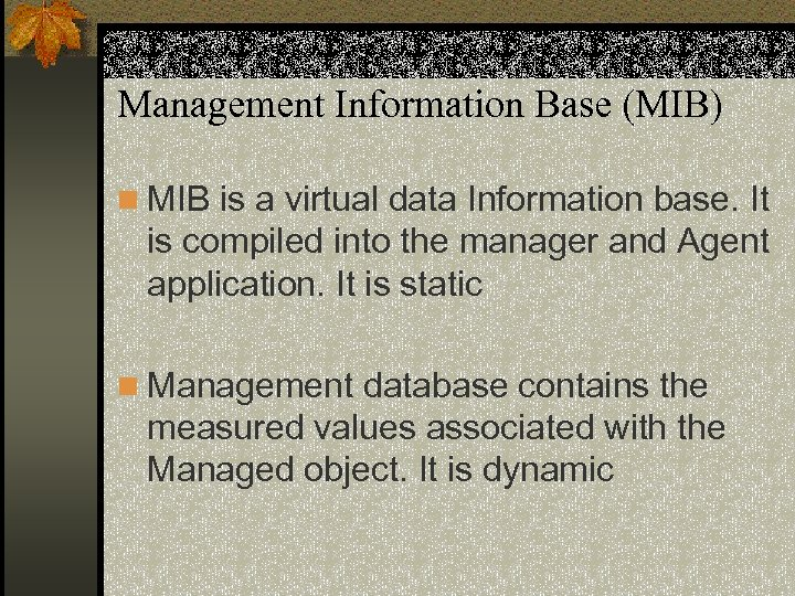 Management Information Base (MIB) n MIB is a virtual data Information base. It is
