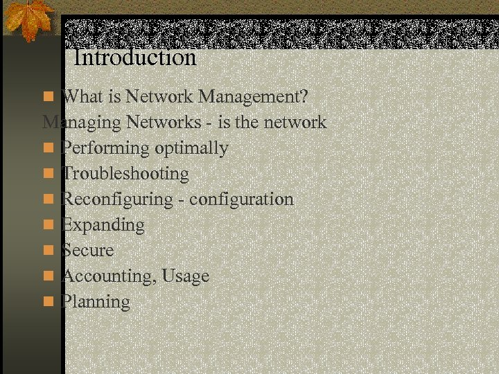 Introduction n What is Network Management? Managing Networks - is the network n Performing