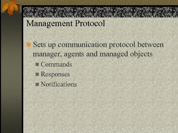Management Protocol n Sets up communication protocol between manager, agents and managed objects n