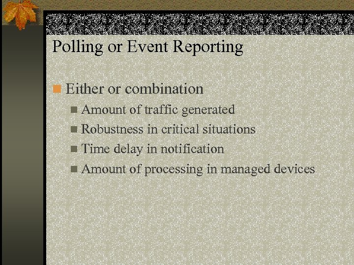 Polling or Event Reporting n Either or combination n Amount of traffic generated n