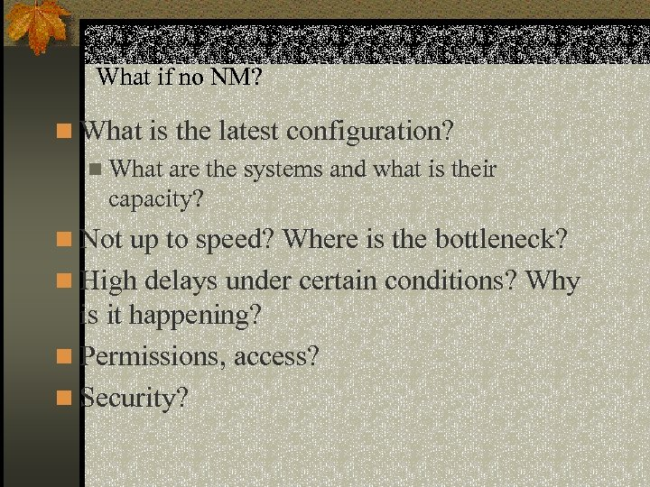 What if no NM? n What is the latest configuration? n What are the