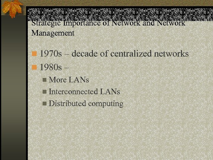Strategic Importance of Network and Network Management n 1970 s – decade of centralized