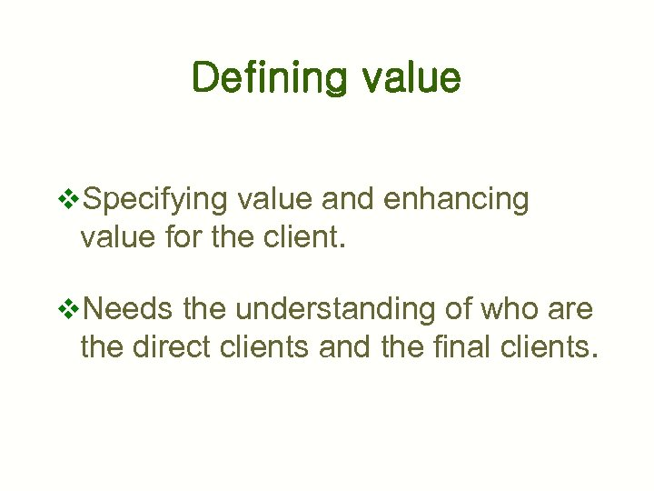 Defining value v. Specifying value and enhancing value for the client. v. Needs the