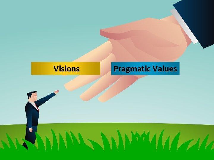 Visions Pragmatic Values