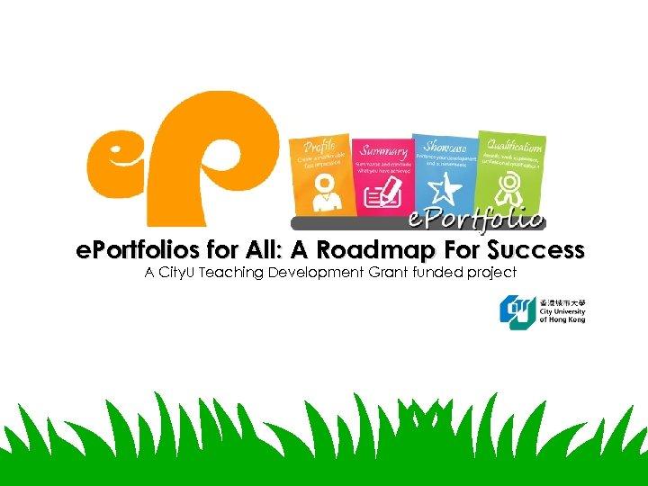e. Portfolios for All: A Roadmap For Success A City. U Teaching Development Grant