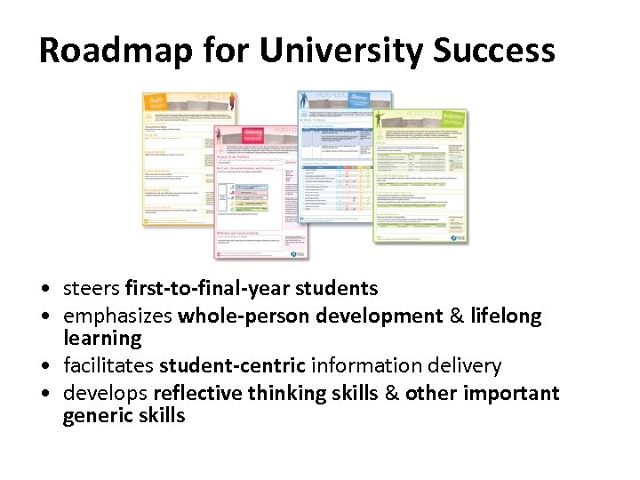 Roadmap for University Success • steers first-to-final-year students • emphasizes whole-person development & lifelong