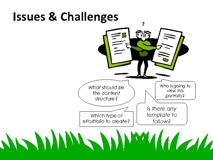 Issues & Challenges What should be the content structure? Which type of e. Portfolio