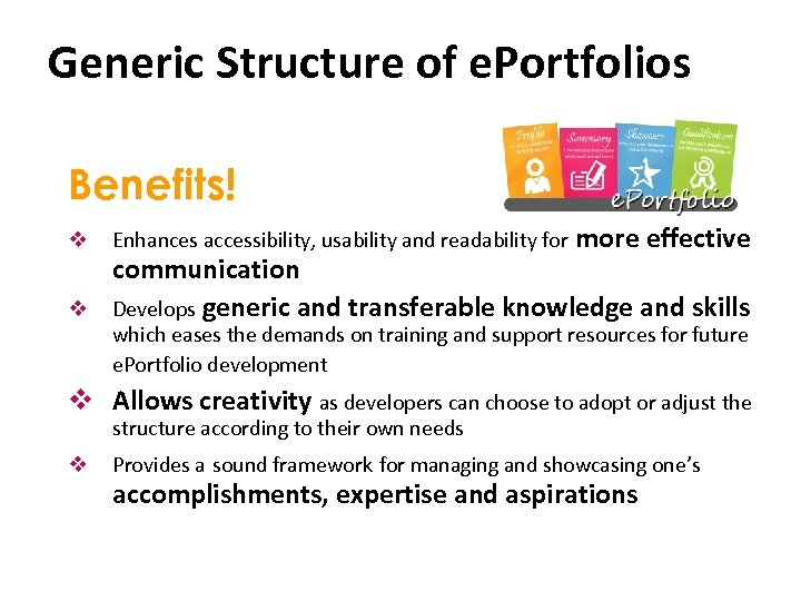 Generic Structure of e. Portfolios Benefits! v v Enhances accessibility, usability and readability for