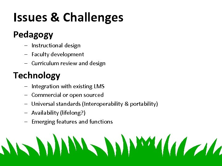 Issues & Challenges Pedagogy – Instructional design – Faculty development – Curriculum review and