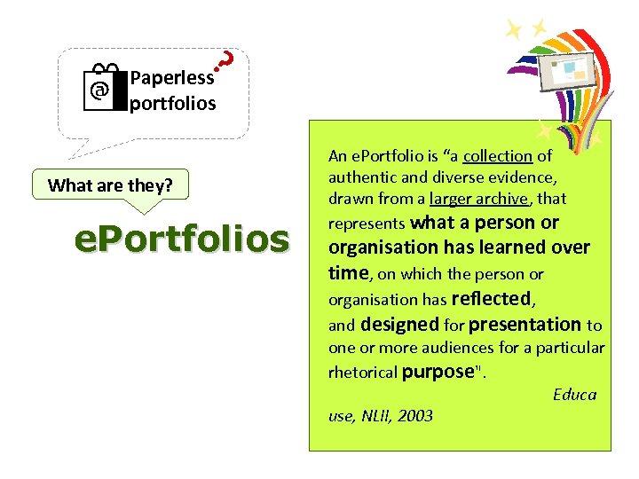 "? Paperless portfolios What are they? e. Portfolios An e. Portfolio is ""a collection"