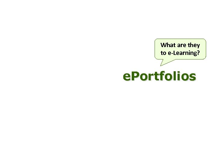 What are they to e-Learning? e. Portfolios