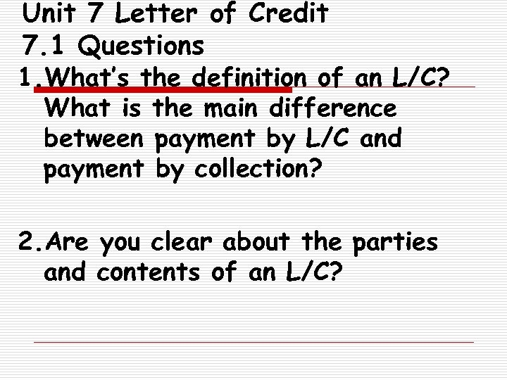 Unit 7 Letter of Credit 7. 1 Questions 1. What's the definition of an