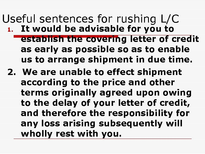 Useful sentences for rushing L/C It would be advisable for you to establish the