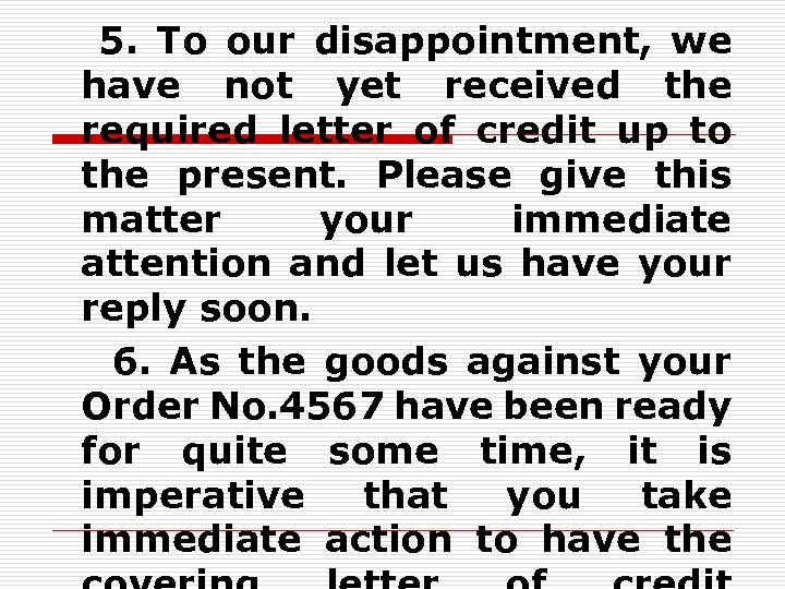 5. To our disappointment, we have not yet received the required letter of credit