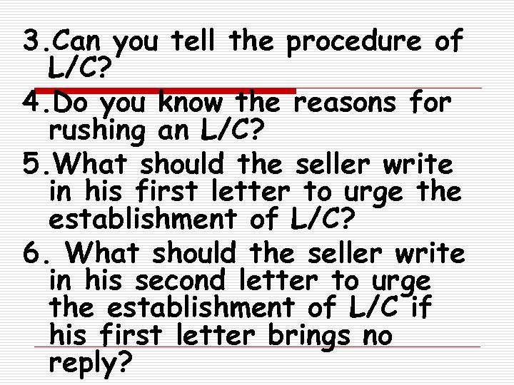 3. Can you tell the procedure of L/C? 4. Do you know the reasons