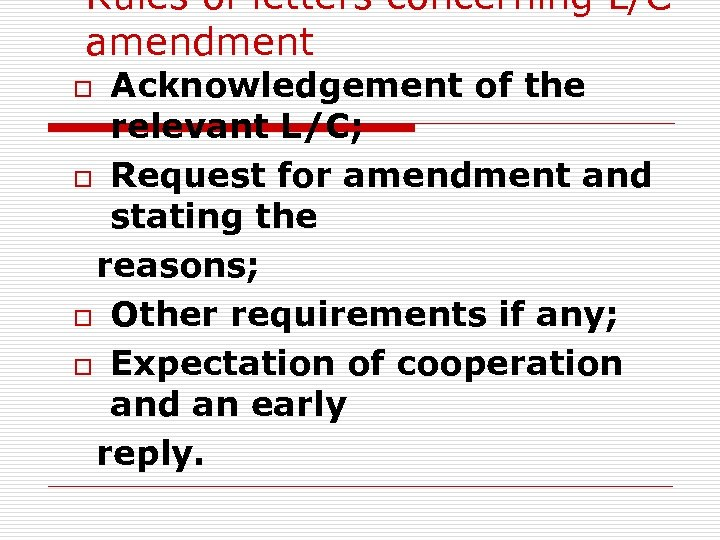 Rules of letters concerning L/C amendment Acknowledgement of the relevant L/C; o Request for
