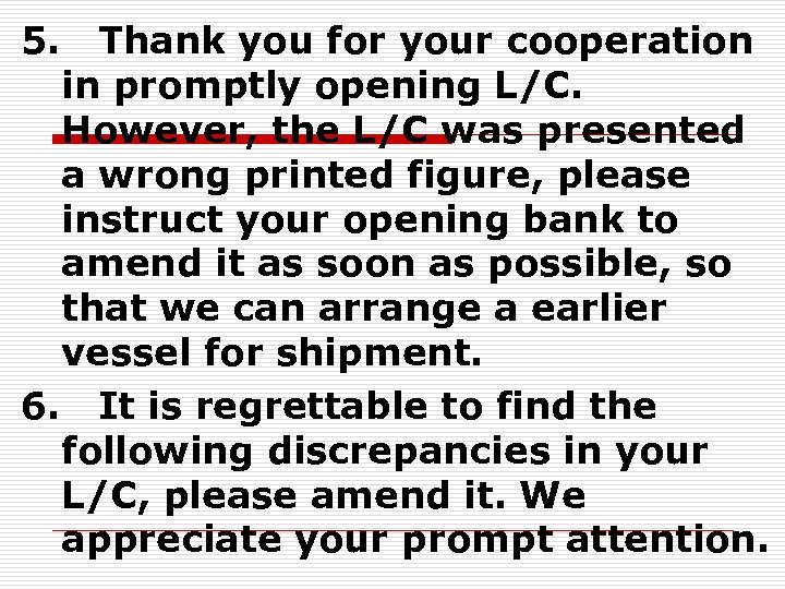 5.  Thank you for your cooperation in promptly opening L/C. However, the L/C was