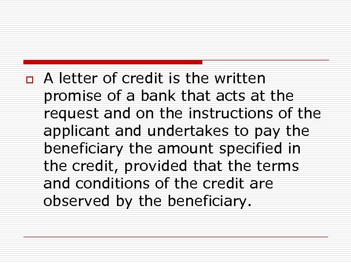 o A letter of credit is the written promise of a bank that acts