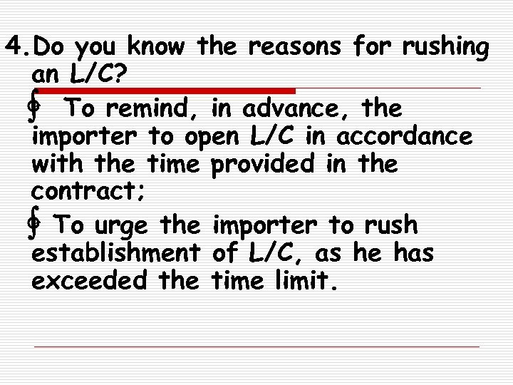 4. Do you know the reasons for rushing an L/C? ∳ To remind, in