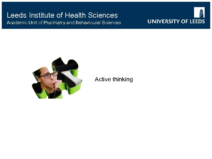 Leeds Institute of Health Sciences Academic Unit of Psychiatry and Behavioural Sciences Active thinking