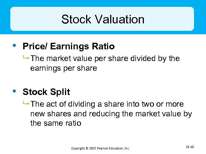 Stock Valuation • Price/ Earnings Ratio 9 The market value per share divided by