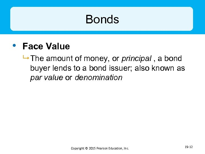 Bonds • Face Value 9 The amount of money, or principal , a bond