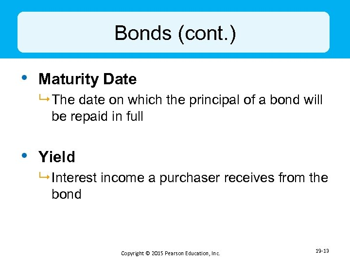 Bonds (cont. ) • Maturity Date 9 The date on which the principal of