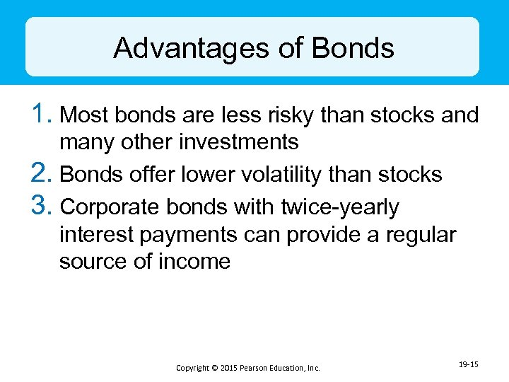 Advantages of Bonds 1. Most bonds are less risky than stocks and many other