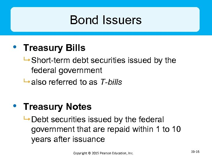 Bond Issuers • Treasury Bills 9 Short-term debt securities issued by the federal government