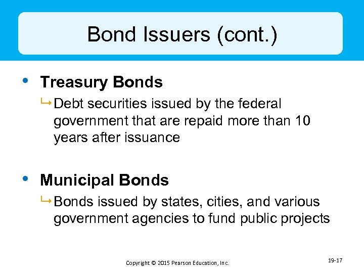 Bond Issuers (cont. ) • Treasury Bonds 9 Debt securities issued by the federal