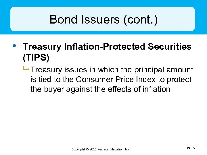 Bond Issuers (cont. ) • Treasury Inflation-Protected Securities (TIPS) 9 Treasury issues in which