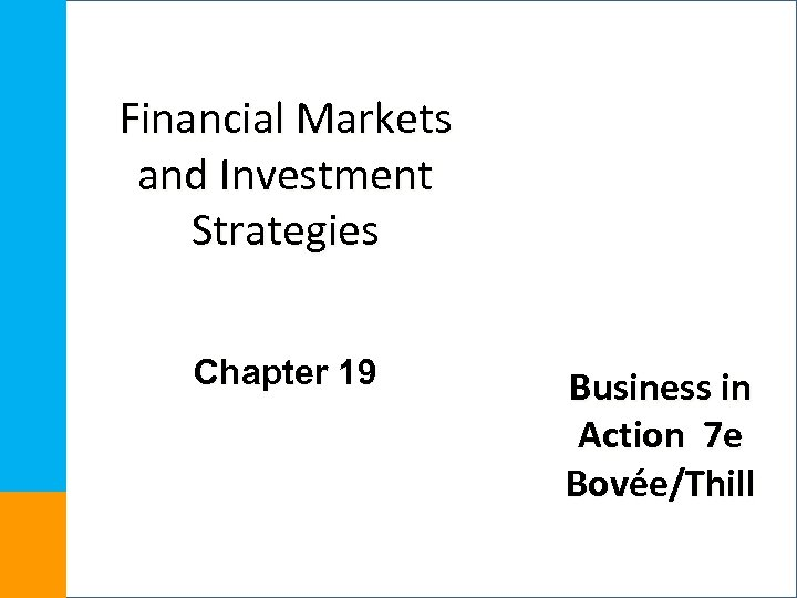 Financial Markets and Investment Strategies Chapter 19 Business in Action 7 e Bovée/Thill