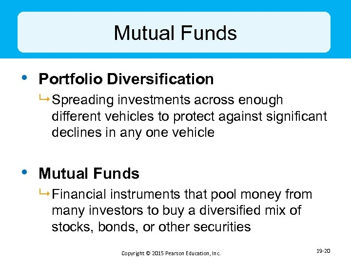 Mutual Funds • Portfolio Diversification 9 Spreading investments across enough different vehicles to protect