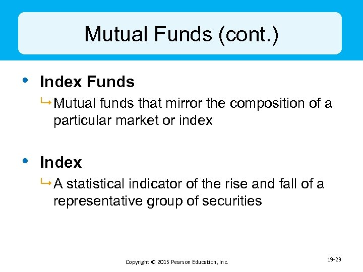 Mutual Funds (cont. ) • Index Funds 9 Mutual funds that mirror the composition