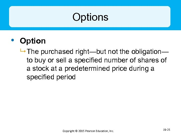 Options • Option 9 The purchased right—but not the obligation— to buy or sell