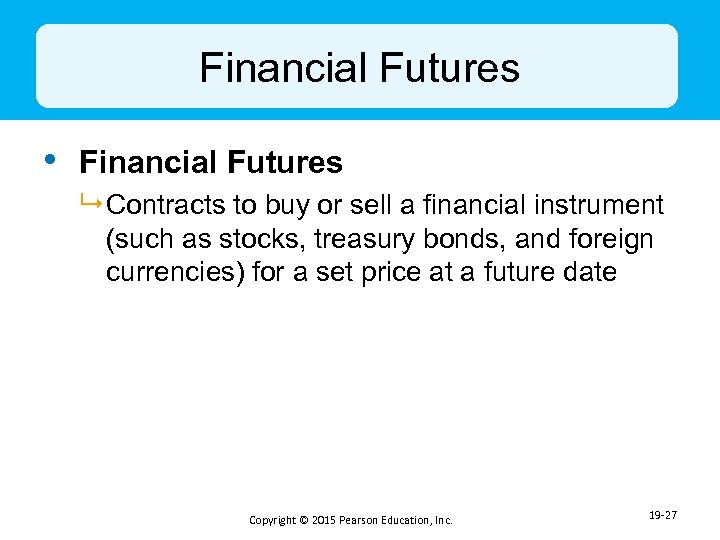 Financial Futures • Financial Futures 9 Contracts to buy or sell a financial instrument