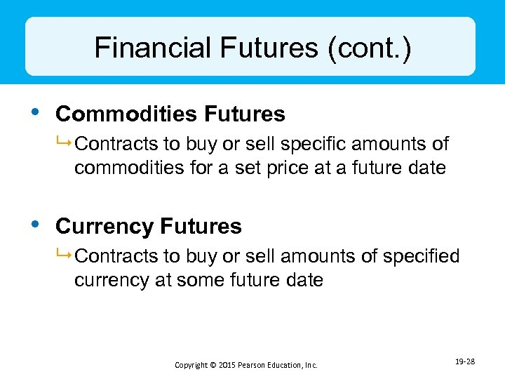 Financial Futures (cont. ) • Commodities Futures 9 Contracts to buy or sell specific