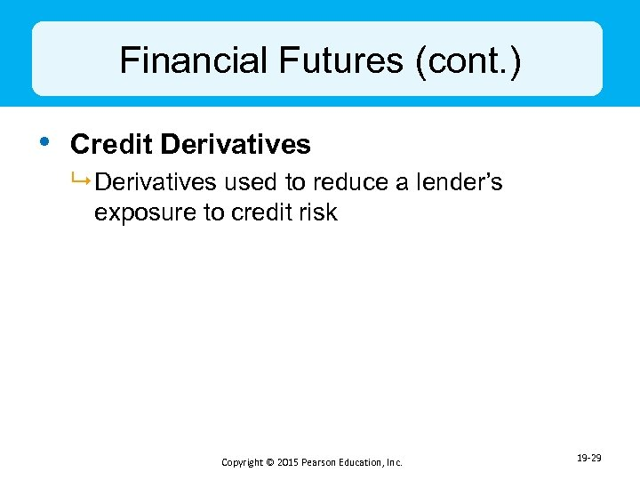 Financial Futures (cont. ) • Credit Derivatives 9 Derivatives used to reduce a lender's
