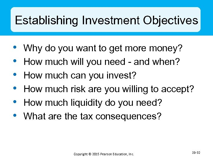 Establishing Investment Objectives • • • Why do you want to get more money?
