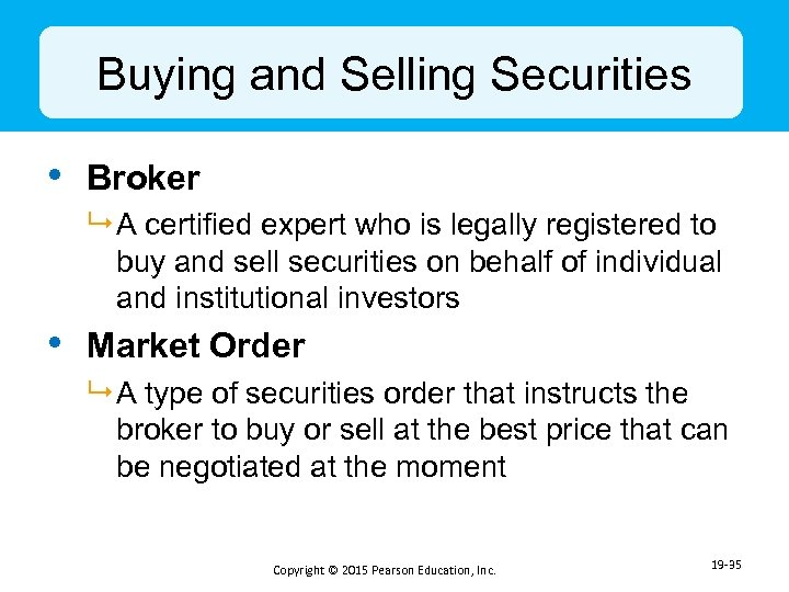 Buying and Selling Securities • Broker 9 A certified expert who is legally registered