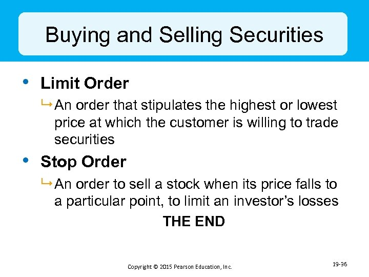 Buying and Selling Securities • Limit Order 9 An order that stipulates the highest